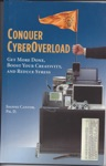 Conquer CyberOverload Get More Done Boost Your Productivity And Reduce Stress