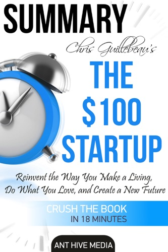 Chris Guillebeaus The 100 Startup Reinvent the Way You Make a Living Do What You Love and Create a New Future  Summary