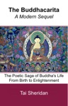 The Buddhacarita A Modern Sequel The Poetic Saga Of Buddhas Life From Birth To Enlightenment