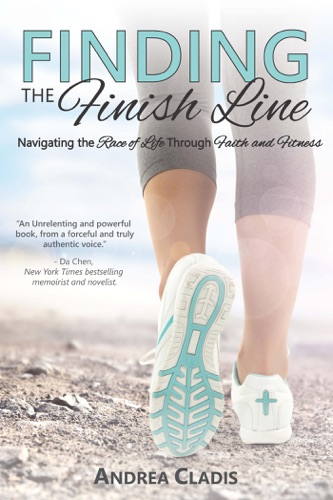 Finding the FInish Line Navigating the Race of Life Through Faith and Fitness