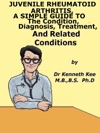 Juvenile Rheumatoid Arthritis A Simple Guide To The Condition Diagnosis Treatment And Related Conditions