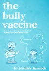 The Bully Vaccine How To Innoculate Yourself Against Bullies And Other Obnoxious People