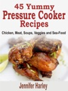 45 Yummy Pressure Cooker Recipes Chicken Meat Soups Veggies And Sea-Food