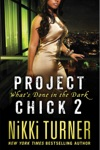 Project Chick II Whats Done In The Dark
