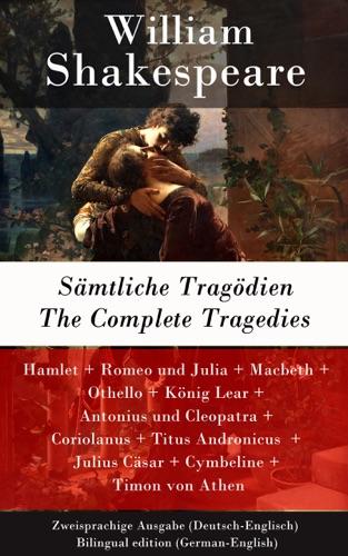 Smtliche Tragdien  The Complete Tragedies - Zweisprachige Ausgabe Deutsch-Englisch  Bilingual edition German-English