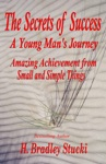 The Secrets Of Success A Young Mans Journey Amazing Achievement From Small And Simple Things