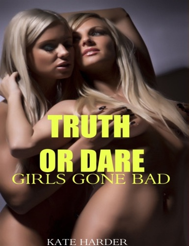 Truth or Dare Girls Gone Bad