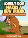 Lonely Dog Make A New Friend A Story About Caring For Others