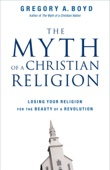 The Myth of a Christian Religion - Gregory A. Boyd Cover Art