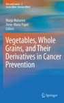 Vegetables Whole Grains And Their Derivatives In Cancer Prevention