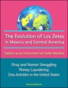 The Evolution Of Los Zetas In Mexico And Central America Sadism As An Instrument Of Cartel Warfare - Drug And Human Smuggling Money Laundering Zeta Activities In The United States