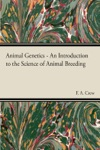 Animal Genetics - An Introduction To The Science Of Animal Breeding