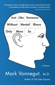 Mark Vonnegut, M.D. - Just Like Someone Without Mental Illness Only More So  artwork