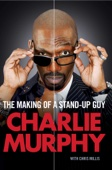 The Making of a Stand-Up Guy - Charlie Murphy Cover Art