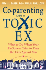 Co-parenting with a Toxic Ex - Amy J. L. Baker & Paul R. Fine Book