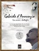 Gabriele d'Annunzio - tra amori e battaglie