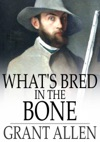 Whats Bred In The Bone