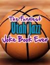 The Funniest Utah Jazz Joke Book Ever