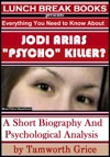 Jodi Arias Psycho Killer A Short Biography And Psychological Analysis