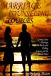 Marriage Counseling For Couples Getting Your Marriage Off The Rocks And Falling In Love For The Second Time