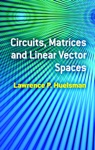 Circuits Matrices And Linear Vector Spaces