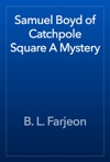 Samuel Boyd Of Catchpole Square A Mystery