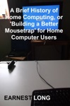 A Brief History Of Home Computing Or Building A Better Mousetrap For Home Computer Users