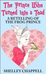 The Prince Who Turned Into A Toad A Retelling Of The Frog Prince