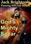 Gods Mighty Spear Flaming Hot Gay BDSM