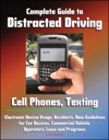 Complete Guide To Distracted Driving Cell Phones Texting Electronic Device Usage Accidents New Guidelines For Car Devices Commercial Vehicle Operators Laws And Programs