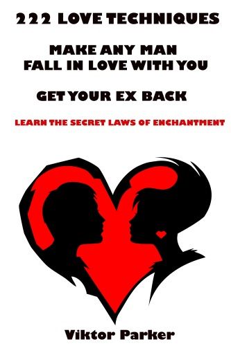 222 Love Techniques Make Any Man Fall in Love With You - Get Your Ex Back - Learn The Secret Laws of Enchantment
