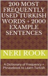 200 Most Frequently Used Turkish Words  2000 Example Sentences A Dictionary Of Frequency  Phrasebook To Learn Turkish
