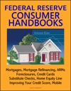 Federal Reserve Consumer Handbooks Mortgages Mortgage Refinancing ARMs Foreclosures Credit Cards Substitute Checks Home Equity Line Improving Your Credit Score Mobile