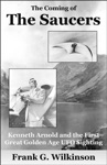 The Coming Of The Saucers Kenneth Arnold And The First Great Golden Age UFO Sighting
