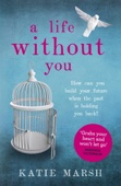 Katie Marsh - A Life Without You: An Addictive and Emotional Read About Love and Family Secrets artwork