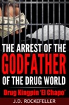 The Arrest Of The Godfather Of The Drug World Drug Kingpin El Chapo