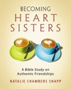 Becoming Heart Sisters - Womens Bible Study Participant Workbook