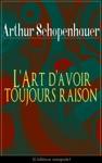 LArt Davoir Toujours Raison Ldition Intgrale