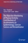 The Objective Monitoring Of Physical Activity Contributions Of Accelerometry To Epidemiology Exercise Science And Rehabilitation