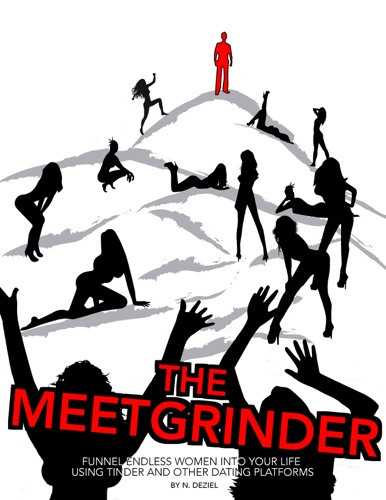 The Meetgrinder Funnel Endless Women Into Your Life Using Tinder And Other Dating Platforms