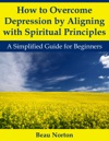 How To Overcome Depression By Aligning With Spiritual Principles A Simplified Guide For Beginners