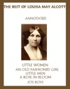 The Best Of Louisa May Alcott Annotated Including Little Women An Old-Fashioned Girl Little Men Rose In Bloom And Jos Boys