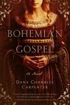 Bohemian Gospel A Novel Bohemian Gospel