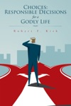 Choices Responsible Decisions For A Godly Life