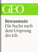 Bewusstsein: Die Suche nach dem Ursprung des Ich (GEO eBook Single)