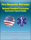First Responder Refresher National Standard Curriculum Instructor Course Guide - Airway Circulation Illness And Injury Childbirth And Children EMS Operations