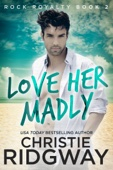 Christie Ridgway - Love Her Madly (Rock Royalty Book 2)  artwork