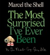 Marcel The Shell The Most Surprised Ive Ever Been