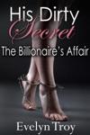His Dirty Secret The Billionaires Affair