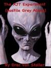 The XJ7 Experiment Hostile Grey Aliens